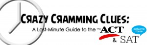 Crazy Cramming Clues: A Last-Minute Guide to the ACTs/SATs