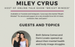 """Miley Cyrus started an internet talk show """"Bright Minded"""" to spread awareness about the effects of COVID-19 but also entertain viewers. """"Bright Minded"""" is available on Instagram (IGTV) and her Youtube channel."""
