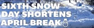 Sixth snow day puts April break in jeopardy